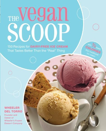 Wheeler Del Torro The Vegan Scoop 150 Recipes For Dairy Free Ice Cream That Tastes