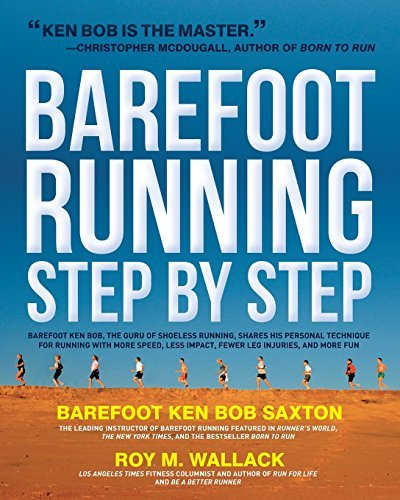 Roy Wallack Barefoot Running Step By Step Barefoot Ken Bob The Guru Of Shoeless Running S