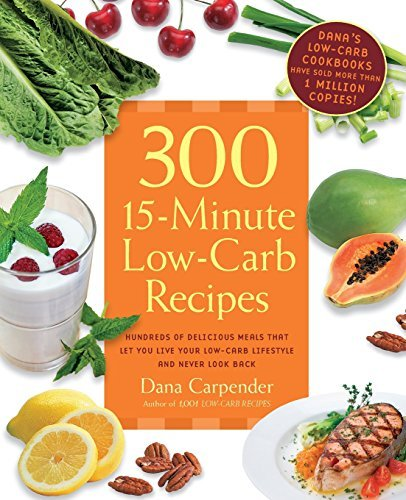 Dana Carpender 300 15 Minute Low Carb Recipes Delicious Meals That Make It Easy To Live Your Lo