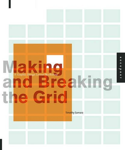 Timothy Samara Making And Breaking The Grid A Graphic Design Layout Workshop Revised