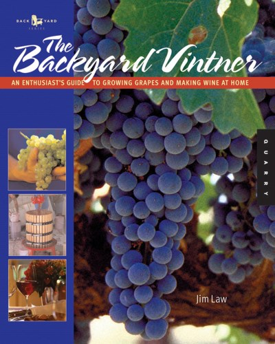 Jim Law The Backyard Vintner An Enthusiast's Guide To Growing Grapes And Makin