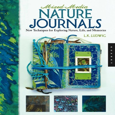 Lori Kay Ludwig Mixed Media Nature Journals New Techniques For Exploring Nature Life And Me