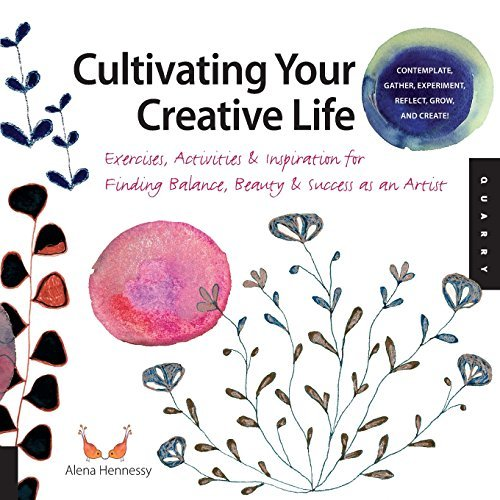 Alena Hennessy Cultivating Your Creative Life Exercises Activities & Inspiration For Finding