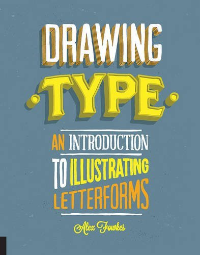 Alex Fowkes Drawing Type An Introduction To Illustrating Letterforms