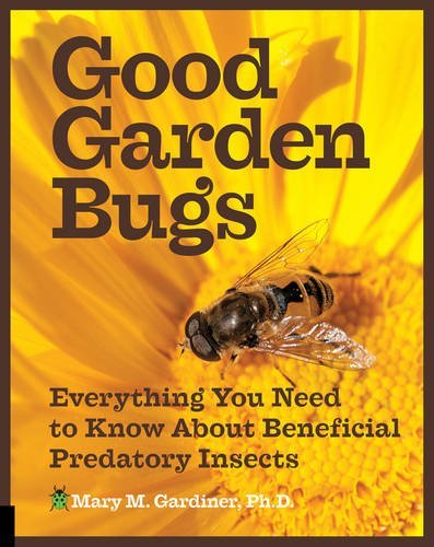 Mary M. Gardiner Good Garden Bugs Everything You Need To Know About Beneficial Pred