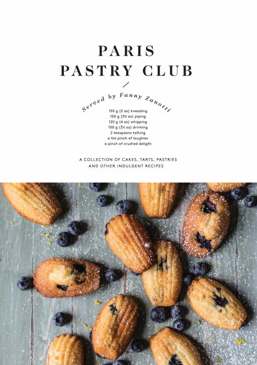Fanny Zanotti Paris Pastry Club A Collection Of Cakes Tarts Pastries And Other