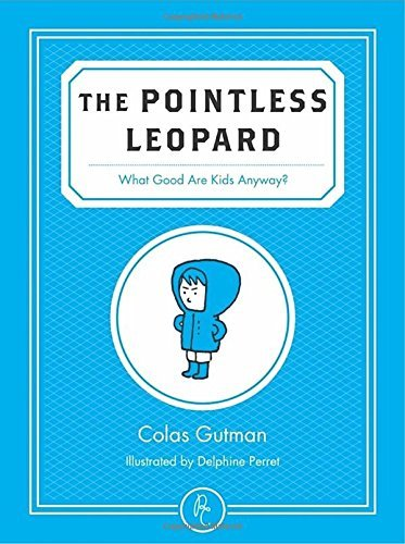 Colas Gutman The Pointless Leopard What Good Are Kids Anyway?