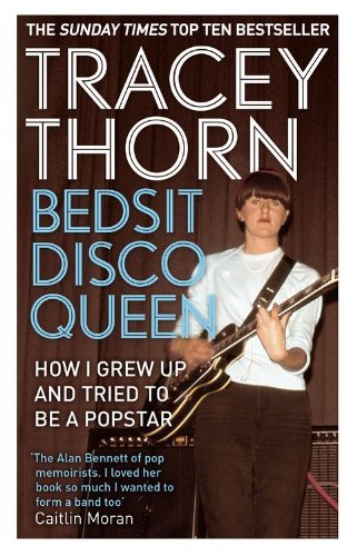 Tracey Thorn Bedsit Disco Queen How I Grew Up And Tried To Be A Pop Star