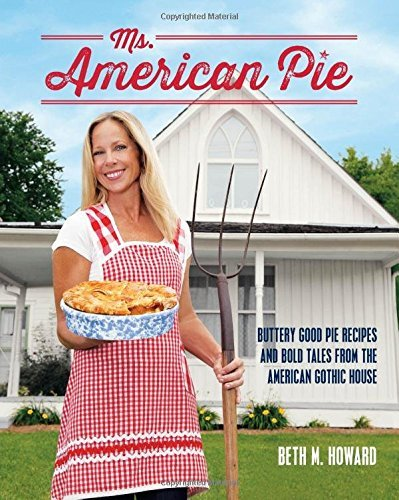 Beth Howard Ms. American Pie Buttery Good Pie Recipes And Bold Tales From The
