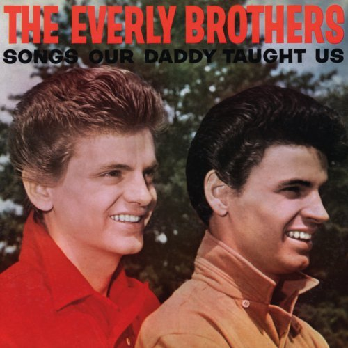 Everly Brothers Songs Our Daddy Taught Us
