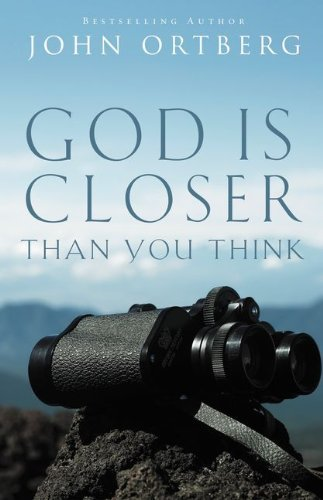 John Ortberg God Is Closer Than You Think