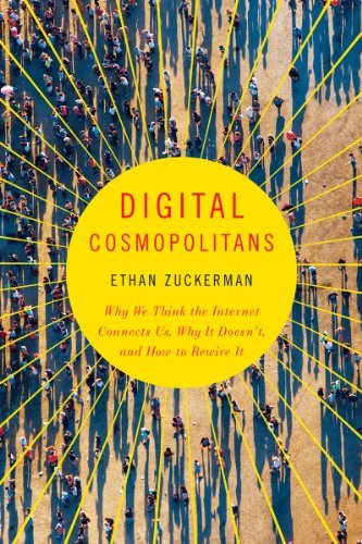 Ethan Zuckerman Digital Cosmopolitans Why We Think The Internet Connects Us Why It Doe