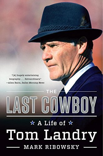 Mark Ribowsky The Last Cowboy A Life Of Tom Landry