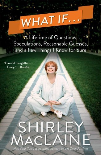 Shirley Maclaine What If... A Lifetime Of Questions Speculations Reasonable