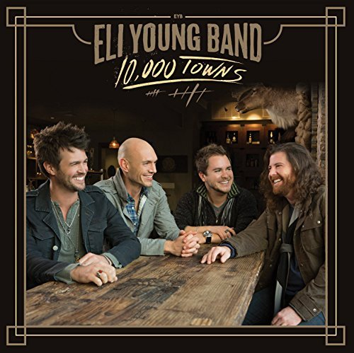 Eli Young Band 10 000 Towns