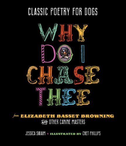 Jessica Swaim Why Do I Chase Thee Classic Poetry For Dogs