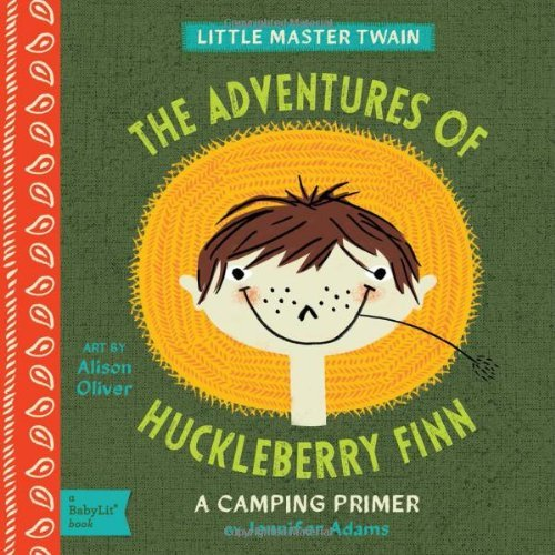 Jennifer Adams The Adventures Of Huckleberry Finn A Babylit(r) Camping Primer