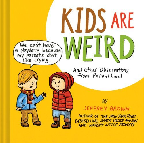 Jeffrey Brown Kids Are Weird And Other Observations From Parenthood