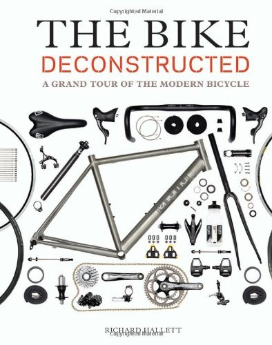 Richard Hallett The Bike Deconstructed A Grand Tour Of The Modern Bicycle