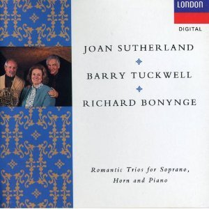 Joan Sutherland Richard Bonynge & Barry Tuckwell Romantic Trios For Soprano Horn & Piano