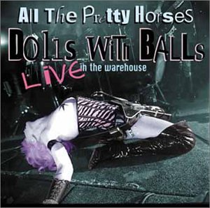 All The Pretty Horses Dolls With Balls Live At The Warehouse