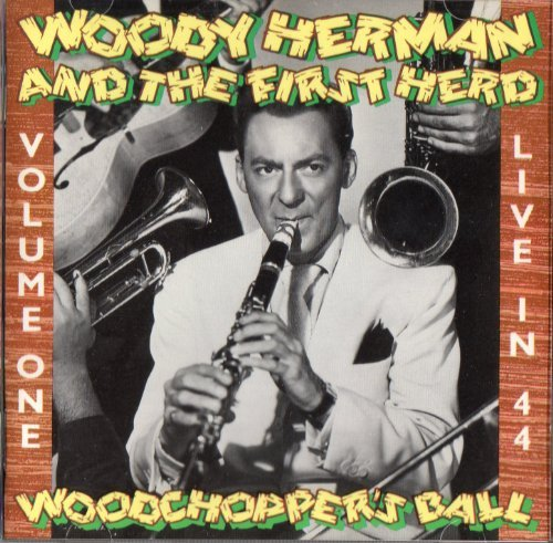Woody Herman & The First Herd Woodchopper's Ball Vol. 1
