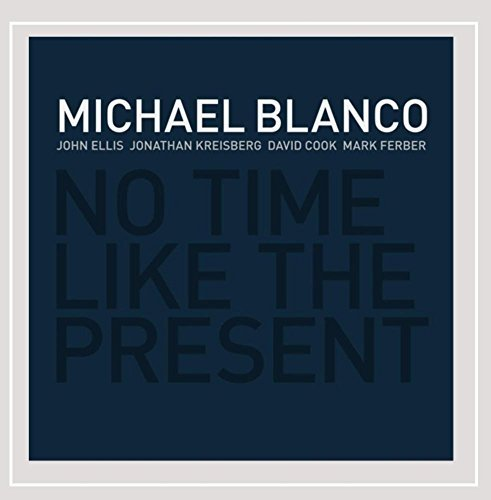 Michael Blanco No Time Like The Present
