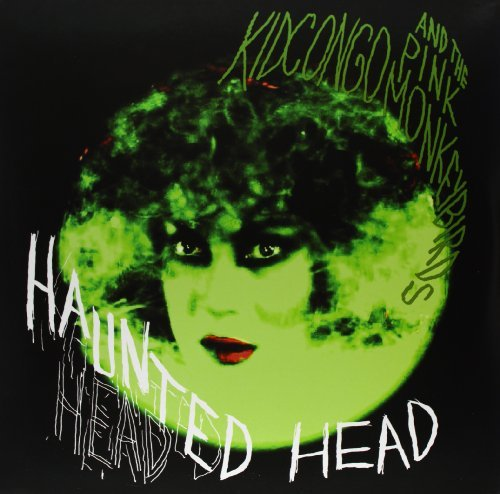 Kid Congo & The Pink Monkey Bi Haunted Head
