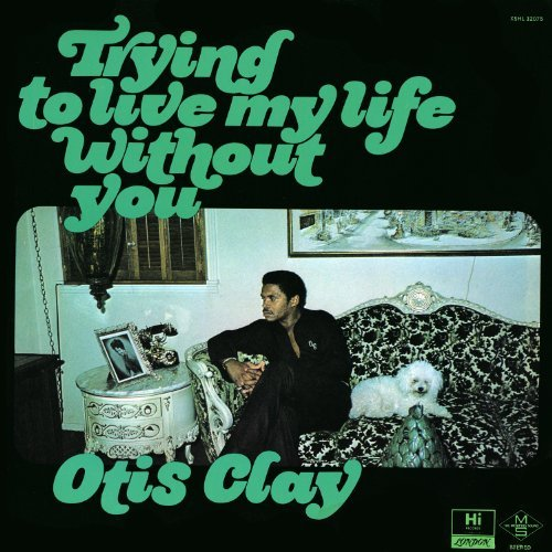 Otis Clay Trying To Live My Life Without