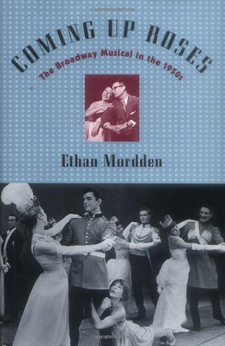 Ethan Mordden Coming Up Roses The Broadway Musical In The 1950s