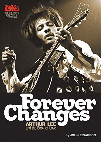 John Einarson Forever Changes Arthur Lee And The Book Of Love The Authorized
