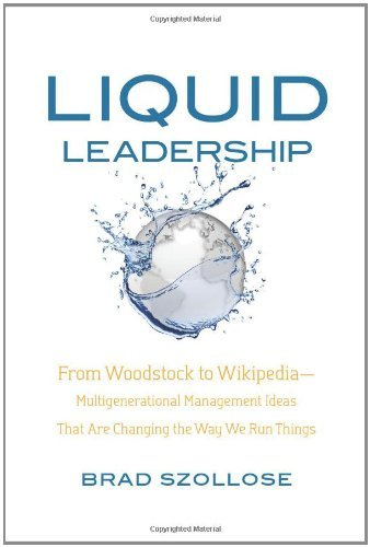 Brad Szollose Liquid Leadership From Woodstock To Wikipedia Multigenerational Man
