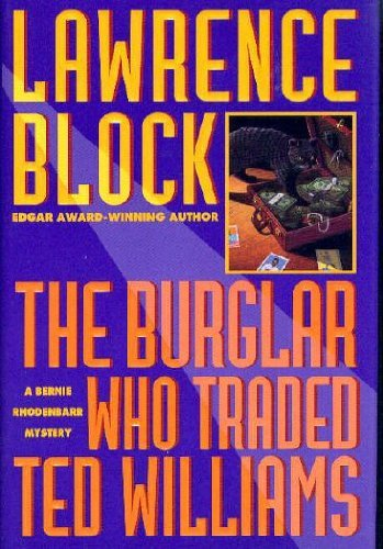 Lawrence Block The Burglar Who Traded Ted Williams Bernie Rhodenbarr Mystery