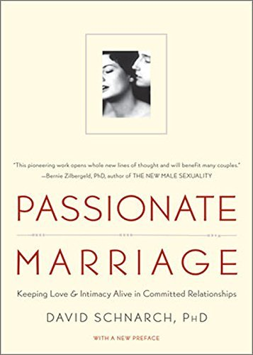 David Schnarch Passionate Marriage Sex Love And Intimacy In Emotionally Committed