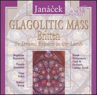 Janacek Glagolitic Mass Britten Te Deum; Rejoice In The L