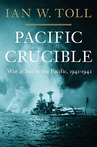 Ian W. Toll Pacific Crucible War At Sea In The Pacific 1941 1942