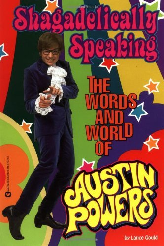 Lance Gould Shagadelically Speaking The Words And World Of Austin Powers
