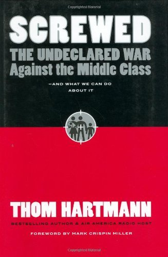 Thom Hartmann Screwed The Undeclared War Against The Middle Class And W