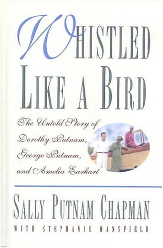Sally Putnam Chapman Whistled Like A Bird The Untold Story Of Dorothy Putnam George Putnam