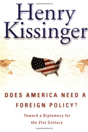 Henry A. Kissinger Does America Need A Foreign Policy? Toward A Dipl