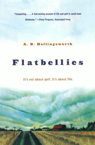 Alan Hollingsworth Flatbellies It's Not About Golf. It's About Life.