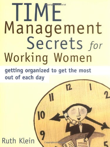 Ruth Klein Time Management Secrets For Working Women Getting Organized To Get The Most Out Of Each Day