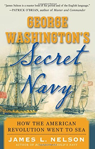 James Nelson George Washington's Secret Navy How The American Revolution Went To Sea