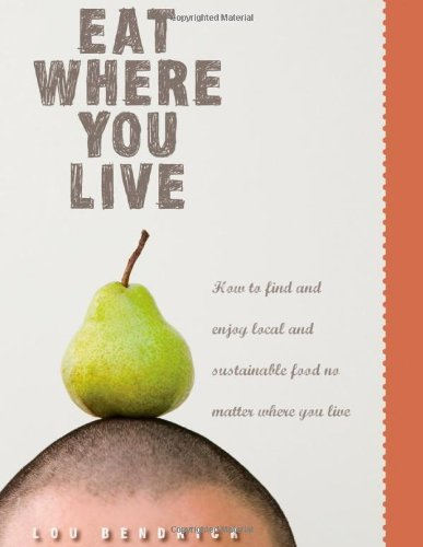 Lou Bendrick Eat Where You Live How To Find And Enjoy Fantastic Local And Sustain