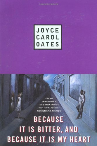 Joyce Carol Oates Because It Is Bitter And Because It Is My Heart