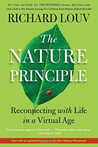 Richard Louv The Nature Principle Human Restoration And The End Of Nature Deficit D
