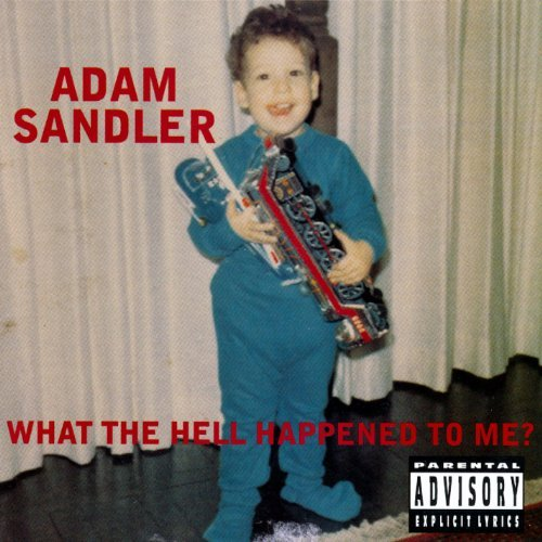 Adam Sandler What The Hell Happened To Me? Explicit Version What The Hell Happened To Me?