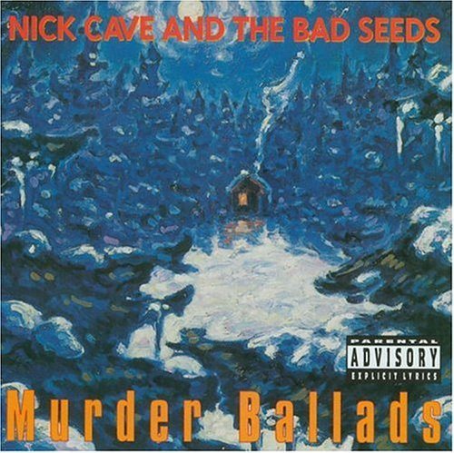 Cave Nick & The Bad Seeds Murder Ballads