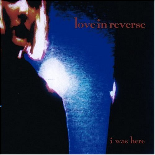 Love In Reverse I Was Here