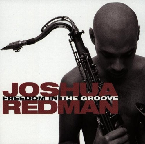 Joshua Redman Freedom In The Groove CD R